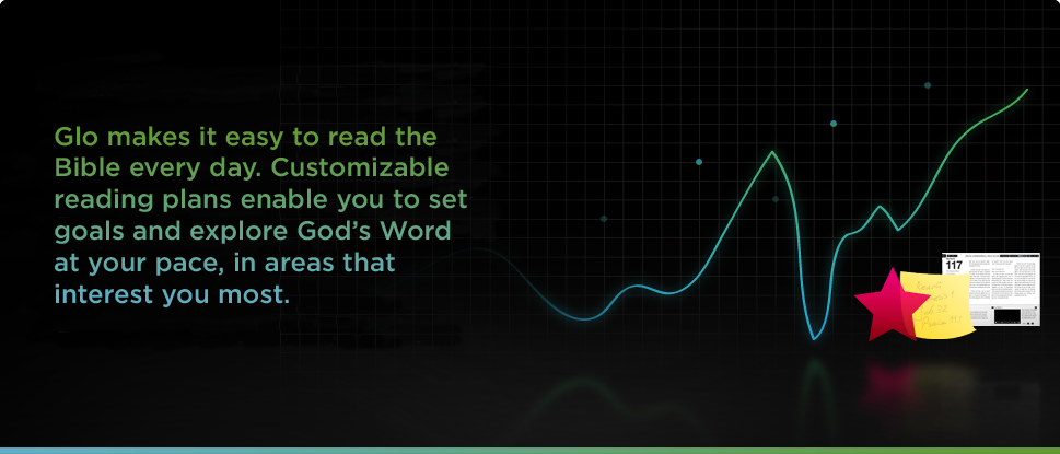 Glo makes it easy to read the Bible every day.
